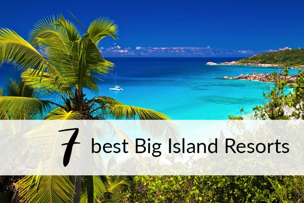 7 best big island resorts by a Hawaii travel agent