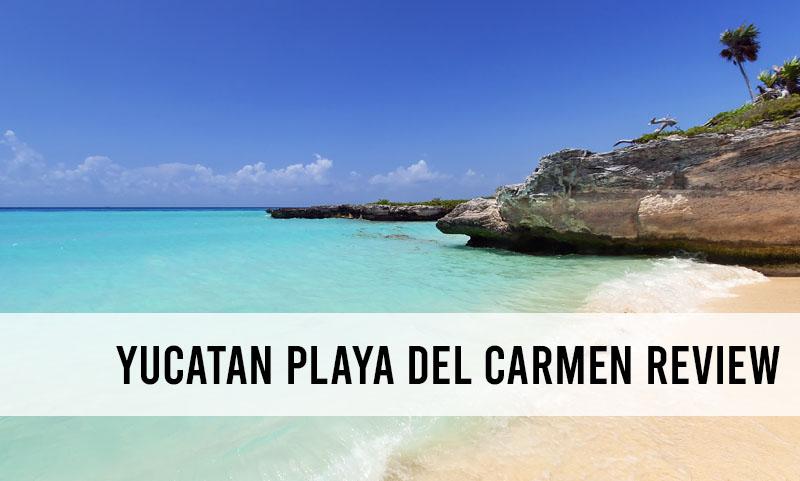 Yucatan Playa del Carmen Review